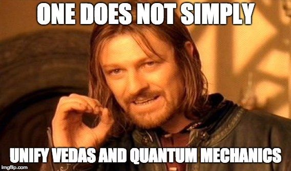 one does not simply unify vedas with quantum mechancis