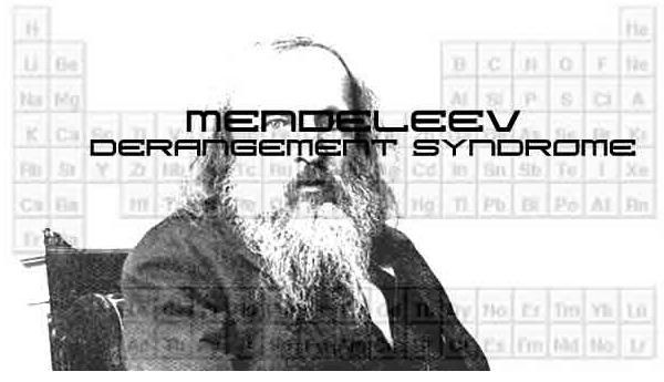 mendeleev derangement syndrome